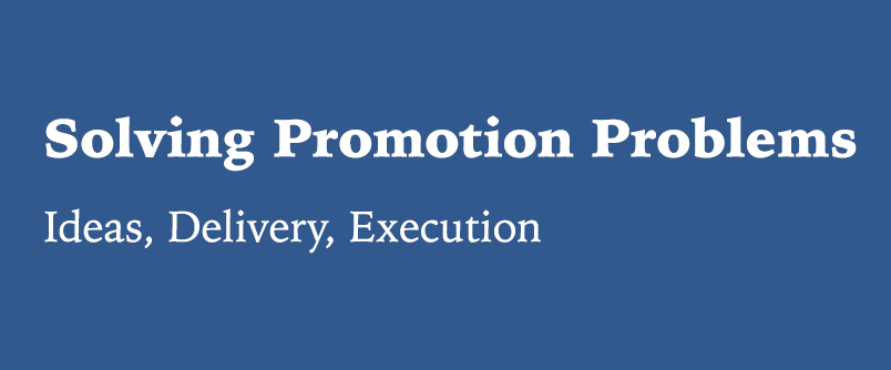 Solving Promotion Problems, Ideas, Delivery, Execution